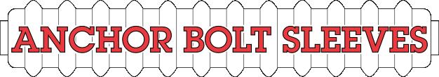 Anchor Bolt Sleeves